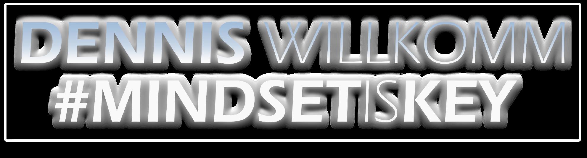 Dennis Willkomm #MindsetIsKey